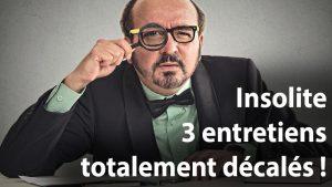 Insolite : 3 entretiens totalement décalés !